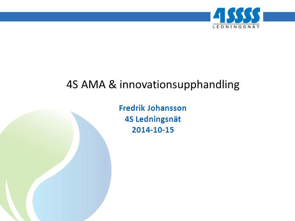 4S AMA & innovationsupphandling Fredrik Johansson 4S Ledningsnät 2014-10-15