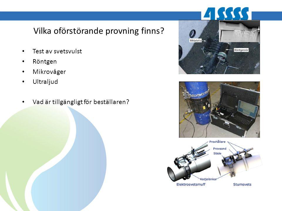 Vilka oförstörande provning finns? Test av svetsvulst Röntgen Mikrovåger Ultraljud Vad är tillgängligt för beställaren?