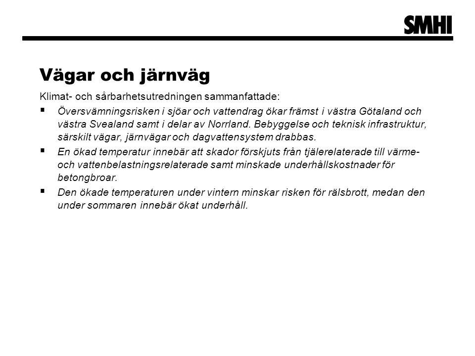 Vägar och järnväg Klimat- och sårbarhetsutredningen sammanfattade:  Översvämningsrisken i sjöar och vattendrag ökar främst i västra Götaland och västra Svealand samt i delar av Norrland.