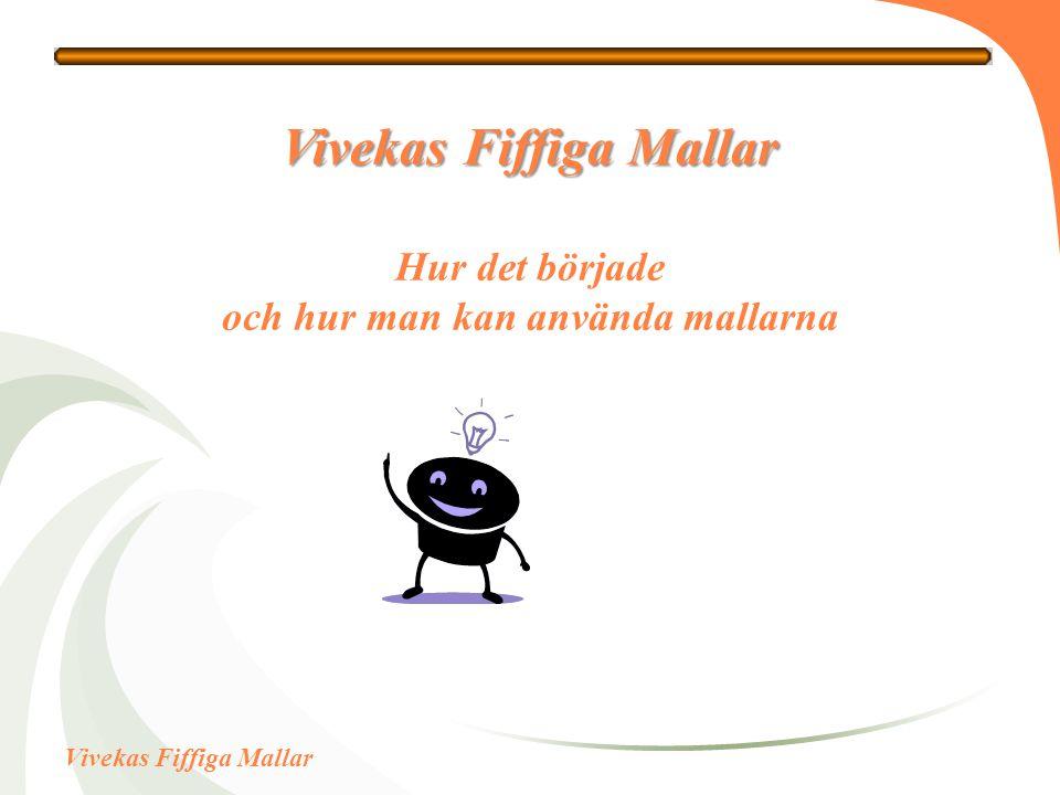 Vivekas Fiffiga Mallar Vivekas Fiffiga Mallar Vivekas Fiffiga Mallar Hur det började och hur man kan använda mallarna