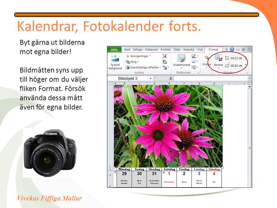 Vivekas Fiffiga Mallar Byt gärna ut bilderna mot egna bilder! Bildmåtten syns upp till höger om du väljer fliken Format. Försök använda dessa mått äve