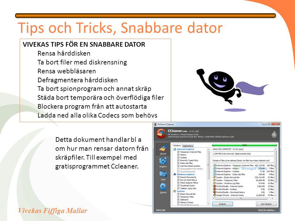 Vivekas Fiffiga Mallar Tips och Tricks, Snabbare dator VIVEKAS TIPS FÖR EN SNABBARE DATOR Rensa hårddisken Ta bort filer med diskrensning Rensa webblä