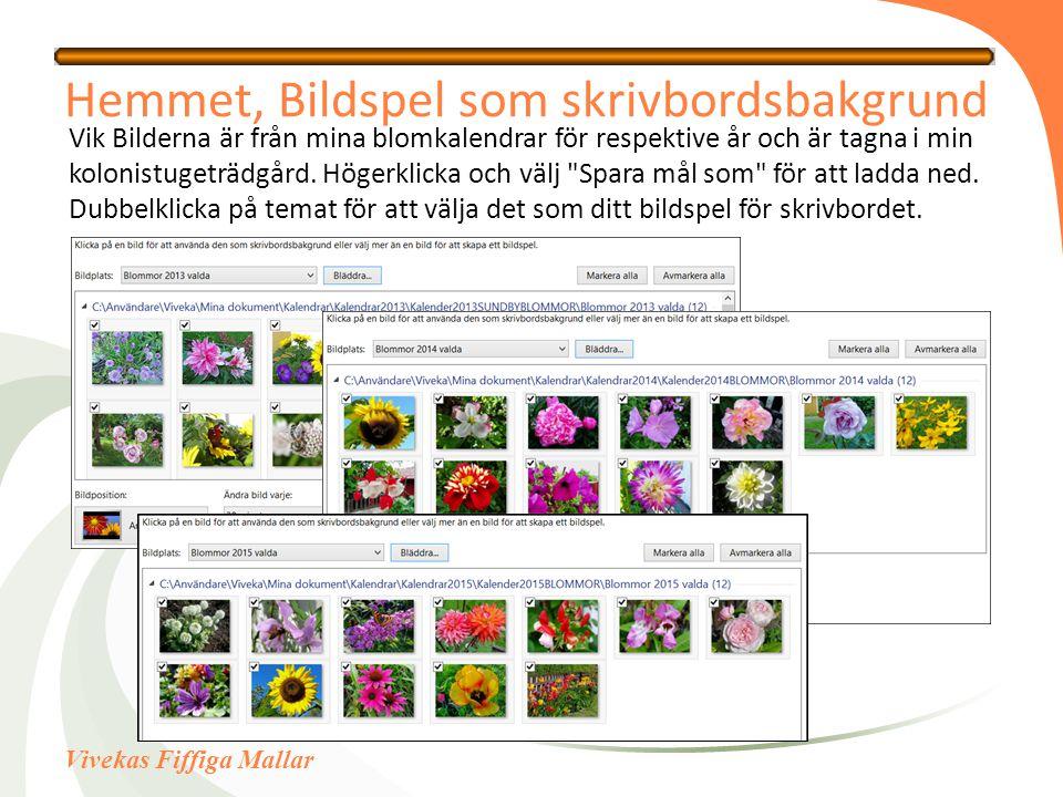 Vivekas Fiffiga Mallar Hemmet, Bildspel som skrivbordsbakgrund Vik Bilderna är från mina blomkalendrar för respektive år och är tagna i min kolonistugeträdgård.