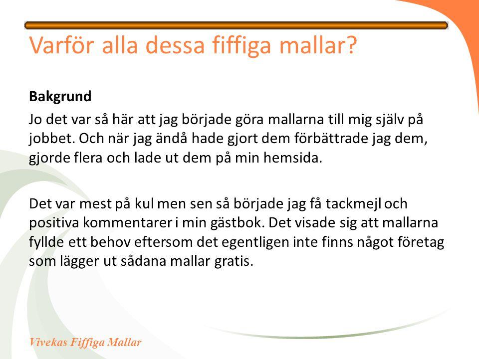 Vivekas Fiffiga Mallar Varför alla dessa fiffiga mallar, forts.