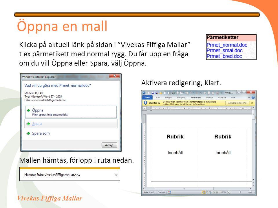 """Vivekas Fiffiga Mallar Öppna en mall Klicka på aktuell länk på sidan i """"Vivekas Fiffiga Mallar"""" t ex pärmetikett med normal rygg. Du får upp en fråga"""