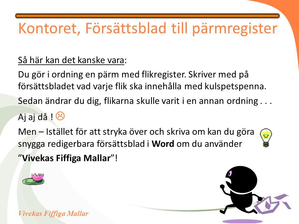 Vivekas Fiffiga Mallar Kontoret, Försättsblad till pärmregister Så här kan det kanske vara: Du gör i ordning en pärm med flikregister. Skriver med på