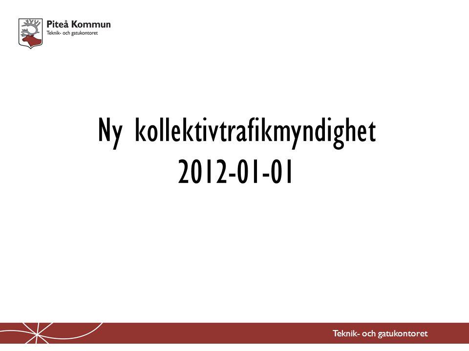 Ny kollektivtrafikmyndighet 2012-01-01 Teknik- och gatukontoret