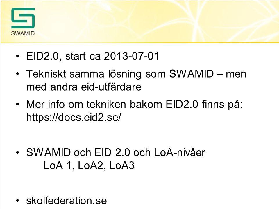 EID2.0, start ca 2013-07-01 Tekniskt samma lösning som SWAMID – men med andra eid-utfärdare Mer info om tekniken bakom EID2.0 finns på: https://docs.eid2.se/ SWAMID och EID 2.0 och LoA-nivåer LoA 1, LoA2, LoA3 skolfederation.se