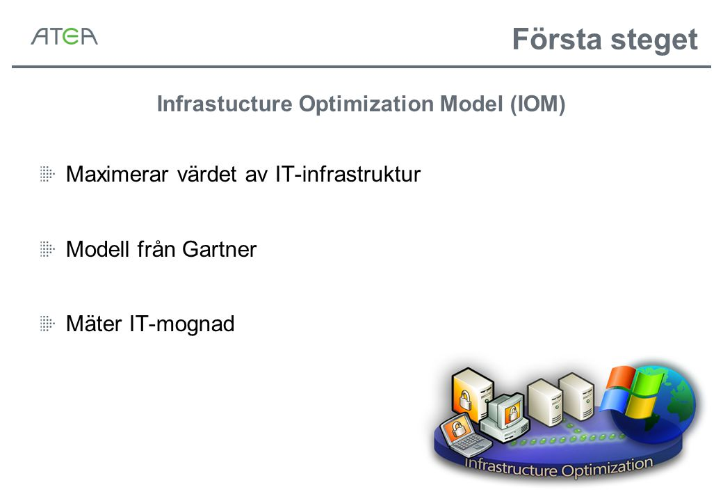 Infrastucture Optimization Model (IOM) Maximerar värdet av IT-infrastruktur Modell från Gartner Mäter IT-mognad Första steget