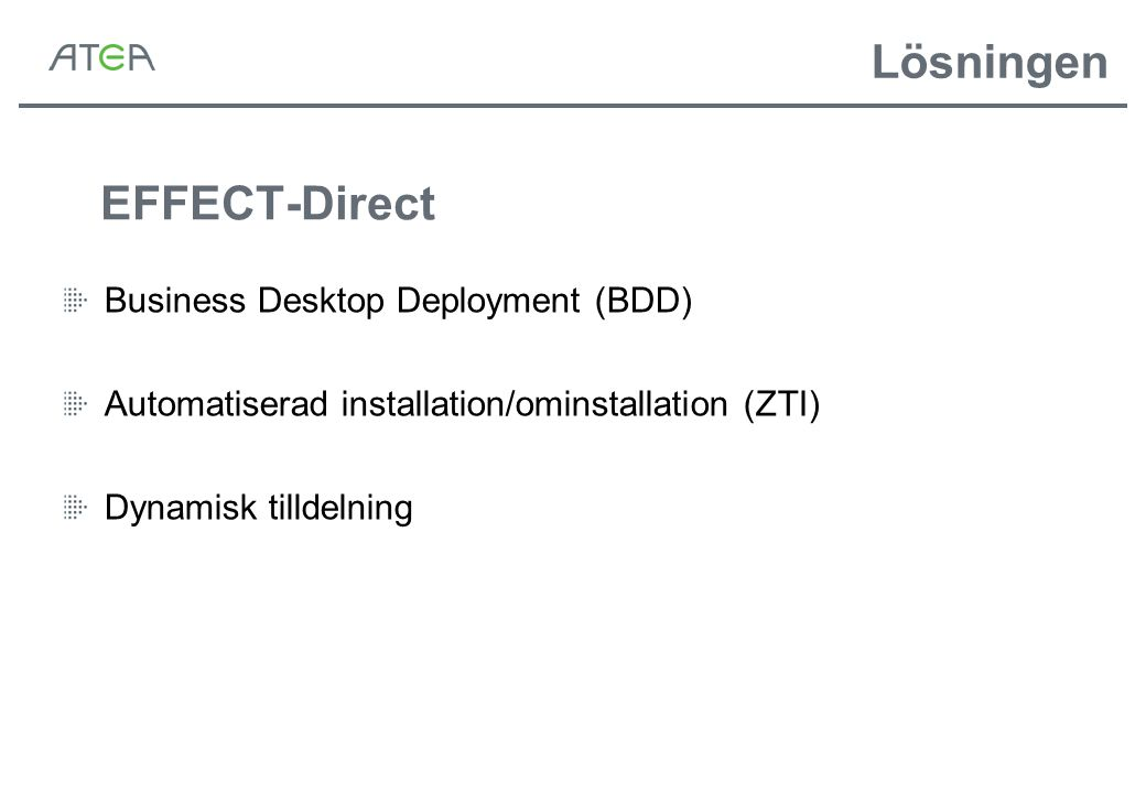 EFFECT-Direct Business Desktop Deployment (BDD) Automatiserad installation/ominstallation (ZTI) Dynamisk tilldelning Lösningen