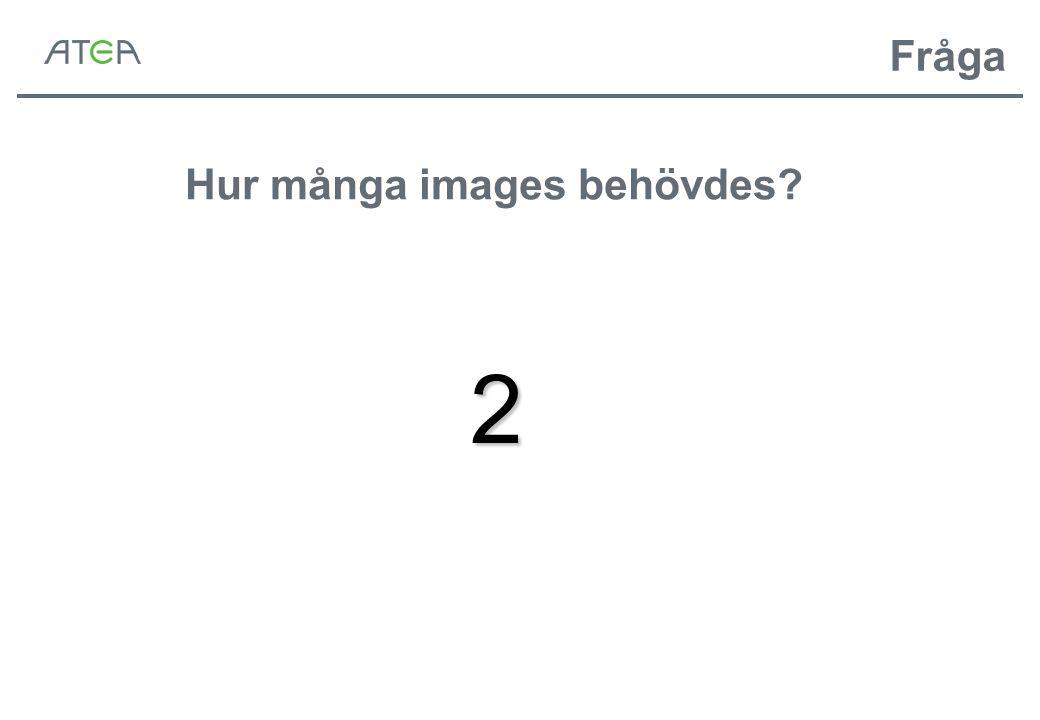 Hur många images behövdes? 2 Fråga