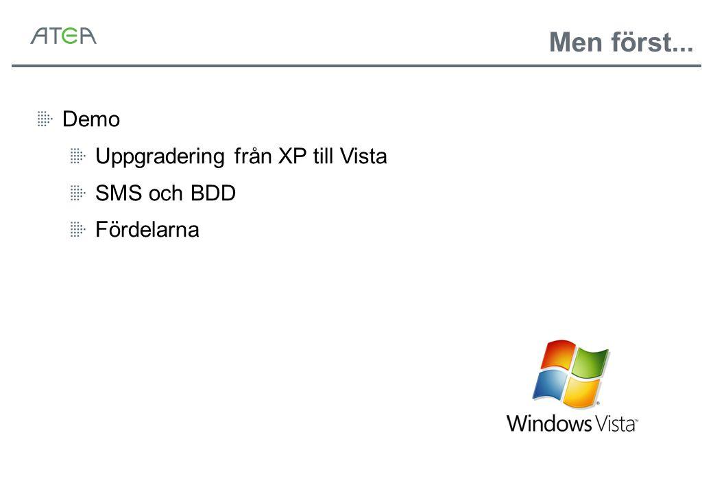 Demo Uppgradering från XP till Vista SMS och BDD Fördelarna Men först...