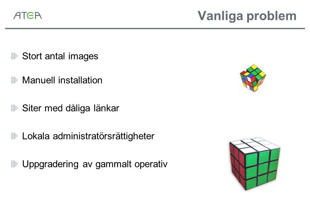 Vanliga problem Stort antal images Manuell installation Siter med dåliga länkar Lokala administratörsrättigheter Uppgradering av gammalt operativ