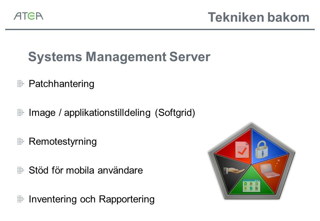 Systems Management Server Patchhantering Image / applikationstilldeling (Softgrid) Remotestyrning Stöd för mobila användare Inventering och Rapporteri