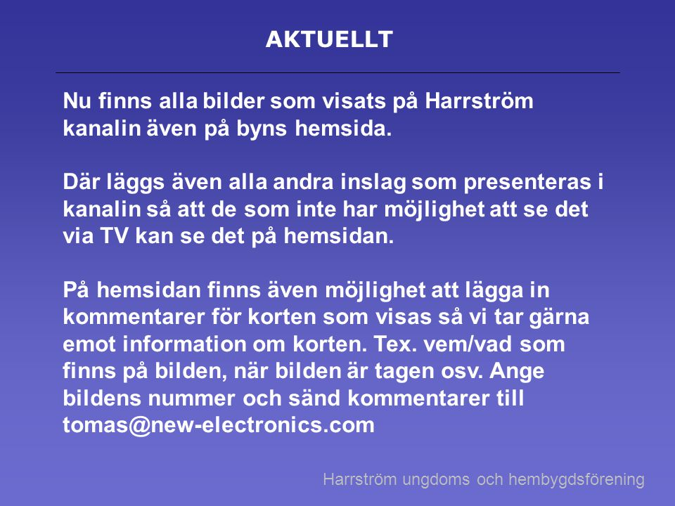 AKTUELLT Nu finns alla bilder som visats på Harrström kanalin även på byns hemsida. Där läggs även alla andra inslag som presenteras i kanalin så att