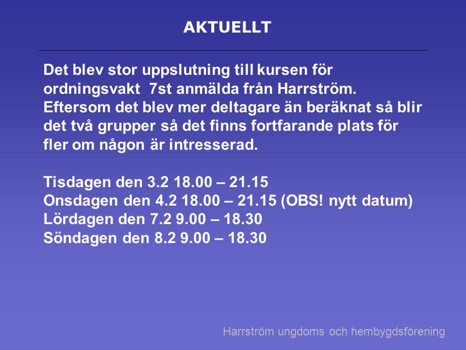AKTUELLT Det blev stor uppslutning till kursen för ordningsvakt 7st anmälda från Harrström. Eftersom det blev mer deltagare än beräknat så blir det tv