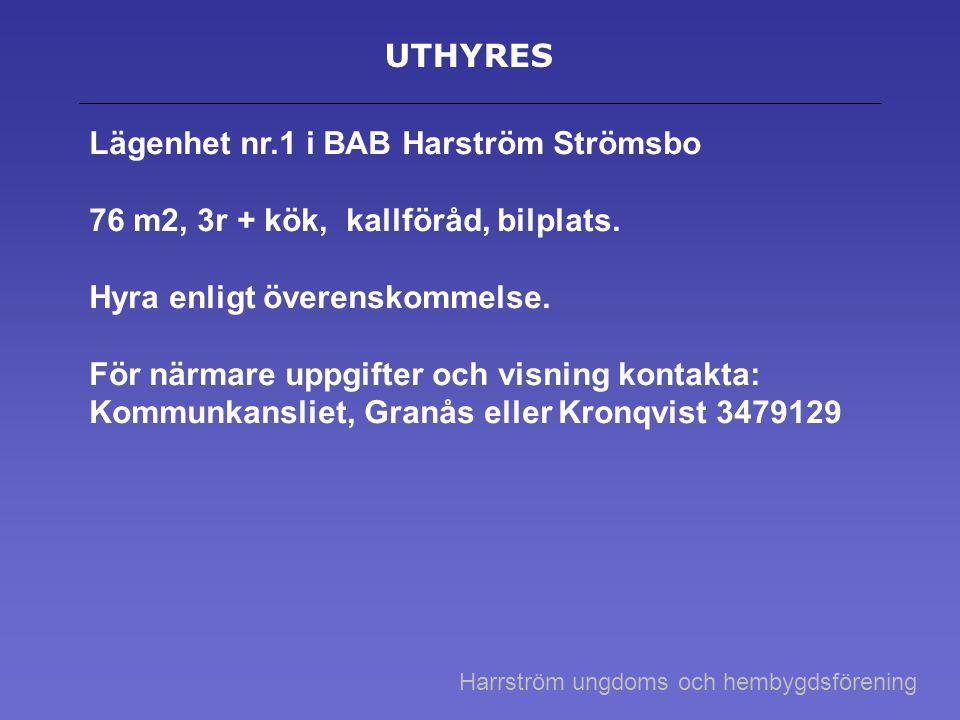 UTHYRES Lägenhet nr.1 i BAB Harström Strömsbo 76 m2, 3r + kök, kallföråd, bilplats. Hyra enligt överenskommelse. För närmare uppgifter och visning kon