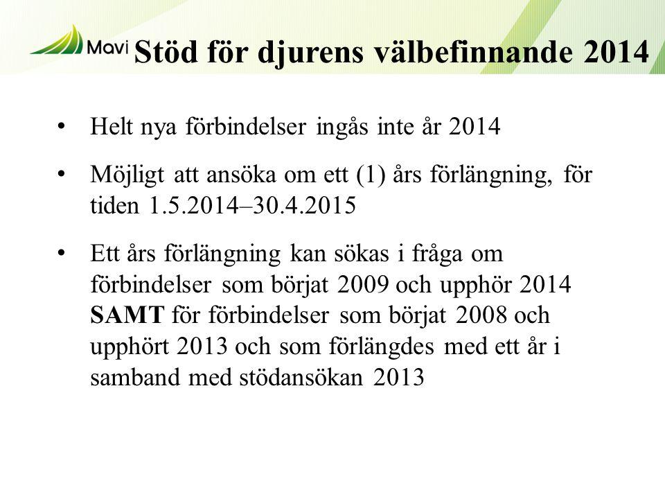Stöd för djurens välbefinnande 2014 Helt nya förbindelser ingås inte år 2014 Möjligt att ansöka om ett (1) års förlängning, för tiden 1.5.2014–30.4.2015 Ett års förlängning kan sökas i fråga om förbindelser som börjat 2009 och upphör 2014 SAMT för förbindelser som börjat 2008 och upphört 2013 och som förlängdes med ett år i samband med stödansökan 2013
