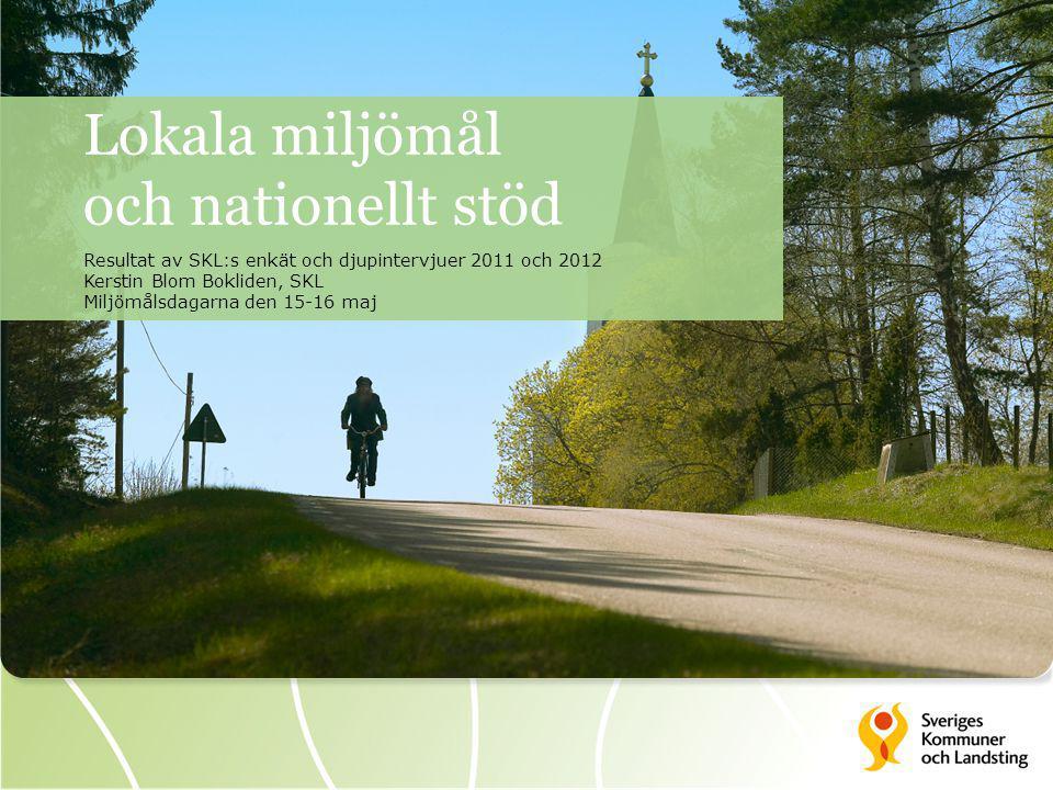 Lokala miljömål och nationellt stöd Resultat av SKL:s enkät och djupintervjuer 2011 och 2012 Kerstin Blom Bokliden, SKL Miljömålsdagarna den 15-16 maj