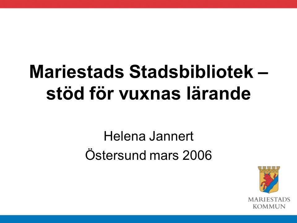 Mariestads Stadsbibliotek – stöd för vuxnas lärande Helena Jannert Östersund mars 2006