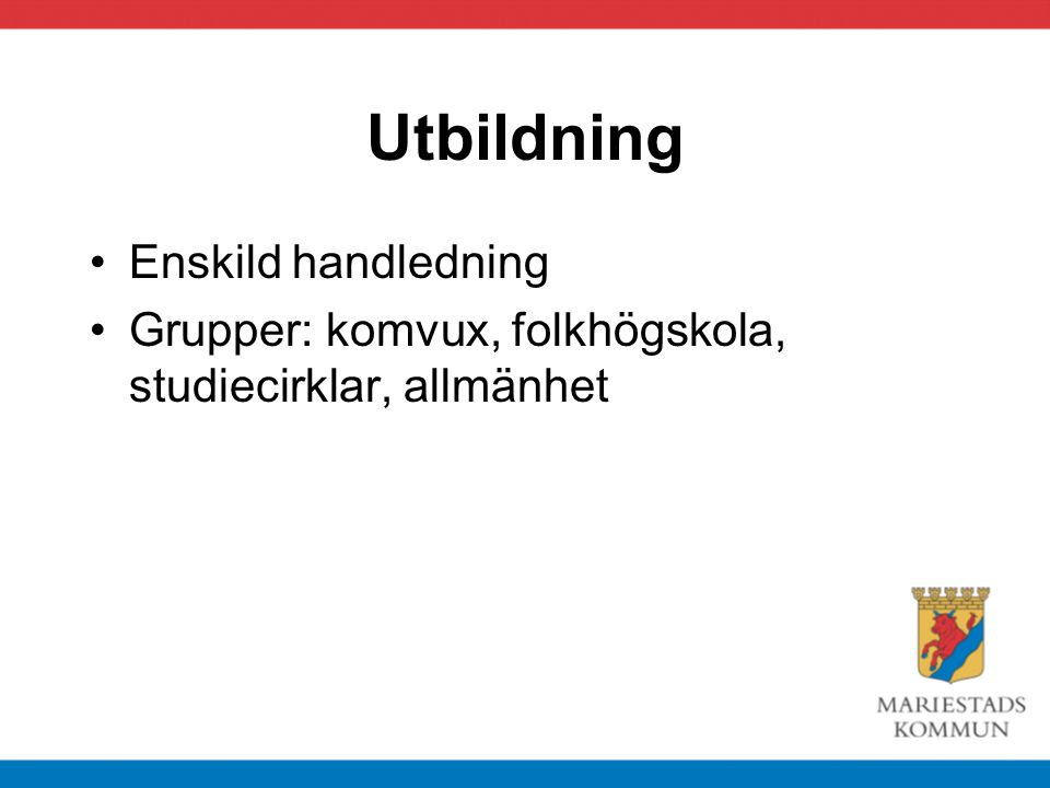 Utbildning Enskild handledning Grupper: komvux, folkhögskola, studiecirklar, allmänhet