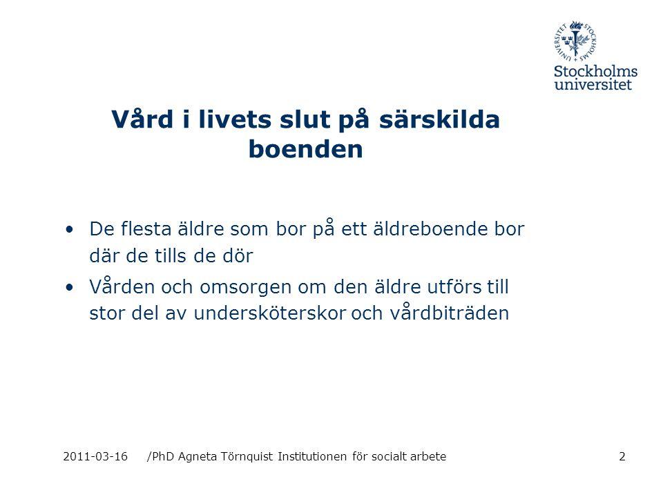2011-03-16/PhD Agneta Törnquist Institutionen för socialt arbete Chefens och sjuksköterskans ansvar är att Att ge omsorgspersonalen förutsättningar för att kunna utföra ett arbete så att den äldre får ett bra liv och död på äldreboendet 3