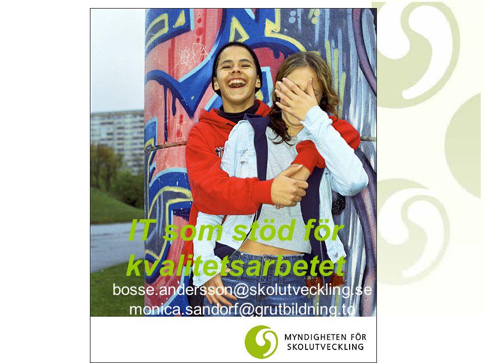 IT som stöd för kvalitetsarbetet bosse.andersson@skolutveckling.se monica.sandorf@grutbildning.to