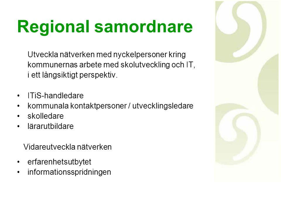 Regional samordnare Utveckla nätverken med nyckelpersoner kring kommunernas arbete med skolutveckling och IT, i ett långsiktigt perspektiv. ITiS-handl