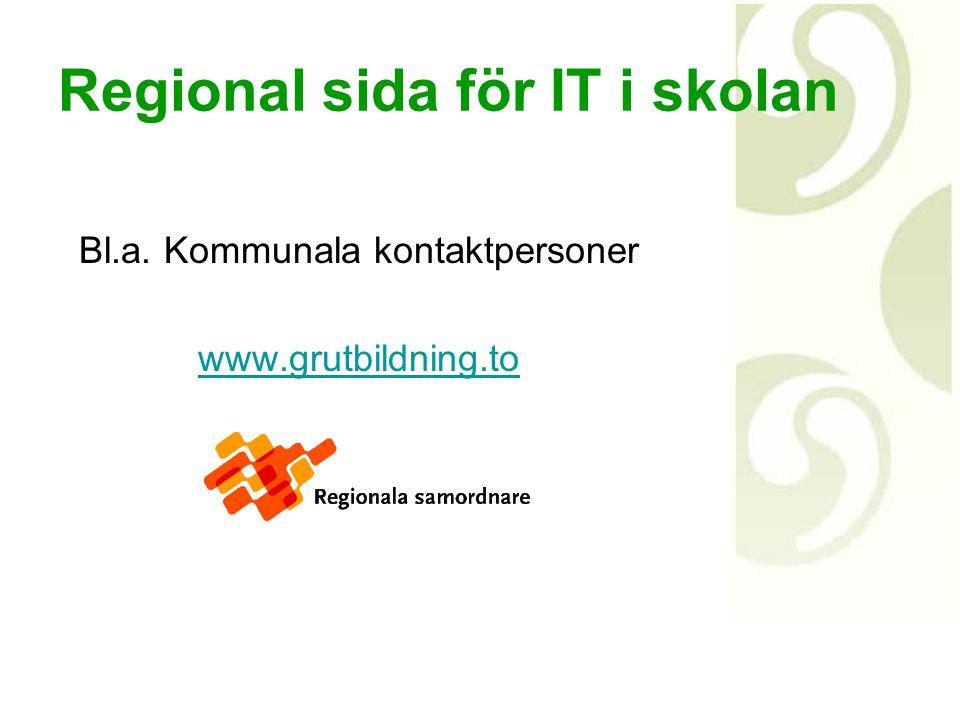 Regional sida för IT i skolan Bl.a. Kommunala kontaktpersoner www.grutbildning.to