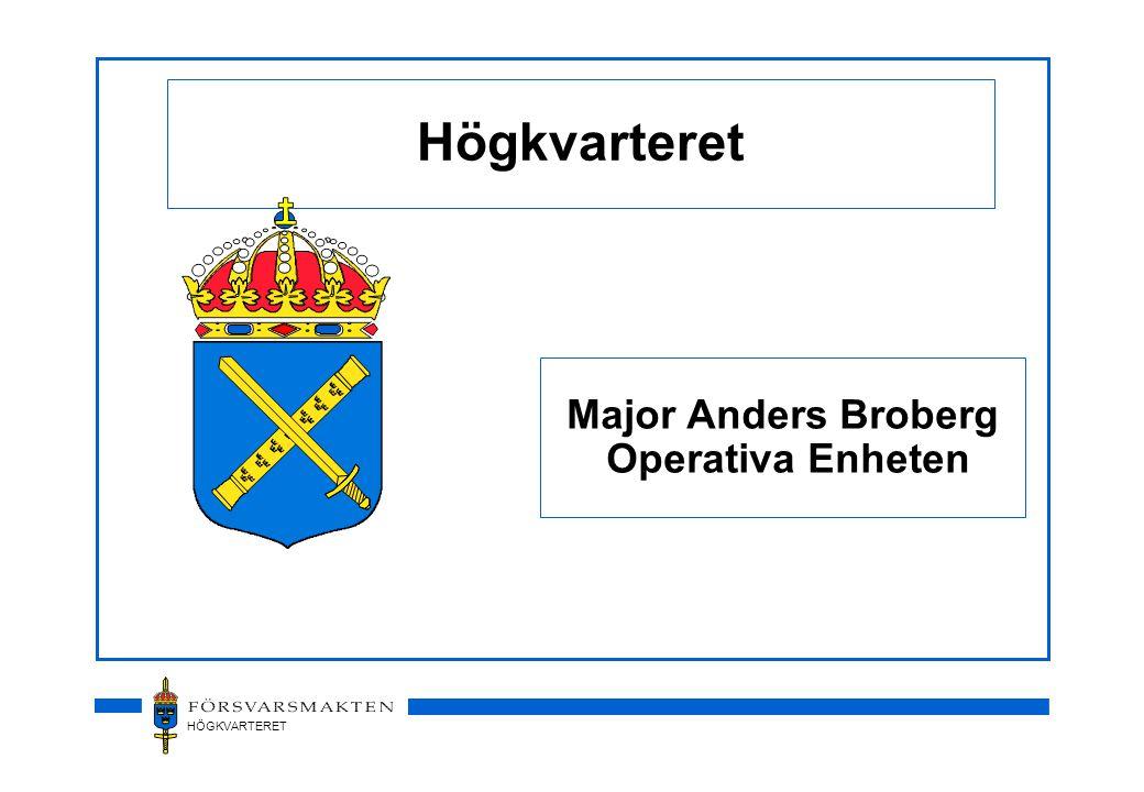 HÖGKVARTERET Högkvarteret Major Anders Broberg Operativa Enheten