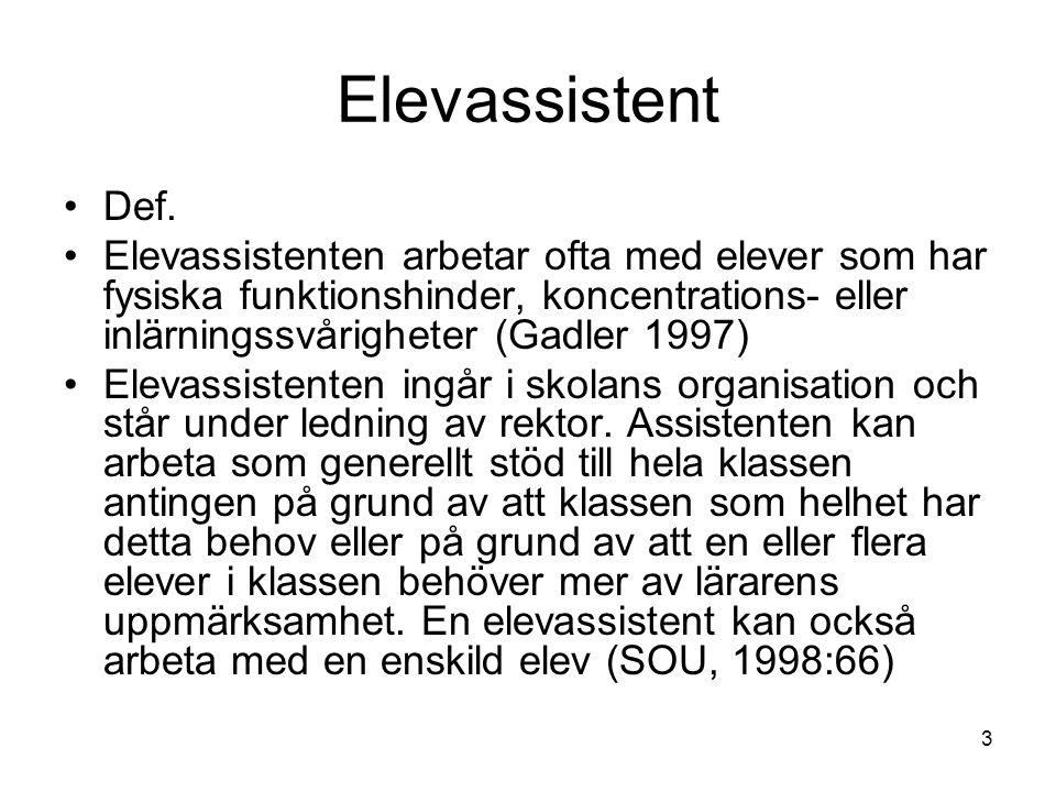 3 Elevassistent Def. Elevassistenten arbetar ofta med elever som har fysiska funktionshinder, koncentrations- eller inlärningssvårigheter (Gadler 1997
