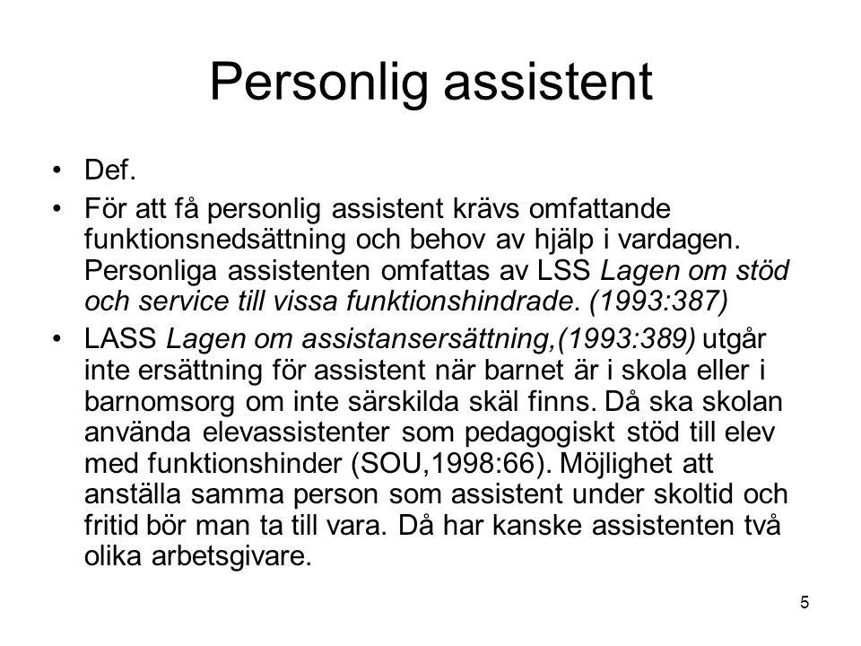 6 Personlig assistent LASS Lagen om assistansersättning,(1993:389) utgår inte ersättning för assistent när barnet är i skola eller i barnomsorg om inte särskilda skäl finns.