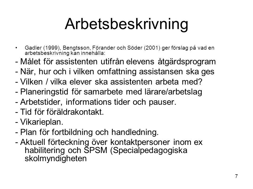 7 Arbetsbeskrivning Gadler (1999), Bengtsson, Förander och Söder (2001) ger förslag på vad en arbetsbeskrivning kan innehålla: - Målet för assistenten
