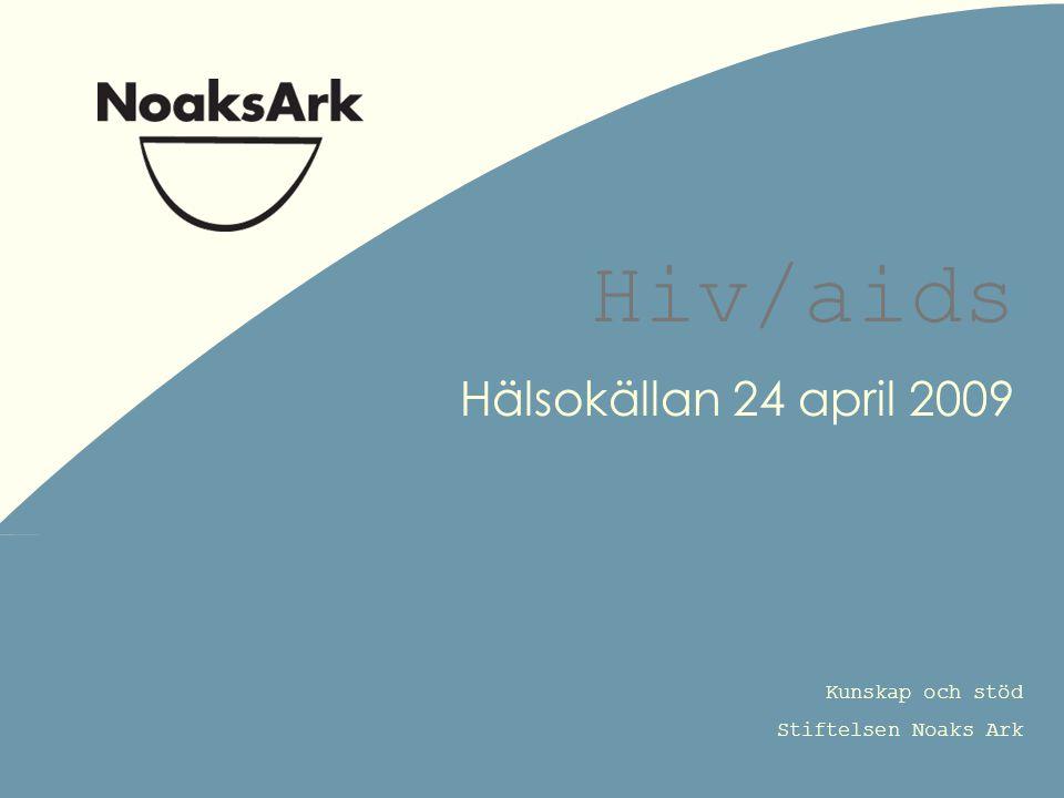 Kunskap och stöd Stiftelsen Noaks Ark Hiv/aids Hälsokällan 24 april 2009