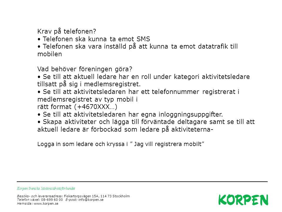 Korpen Svenska Motionsidrottsförbundet Besöks- och leveransadress: Fiskartorpsvägen 15A, 114 73 Stockholm Telefon växel: 08-699 60 00 E-post: info@korpen.se Hemsida: www.korpen.se Krav på telefonen.