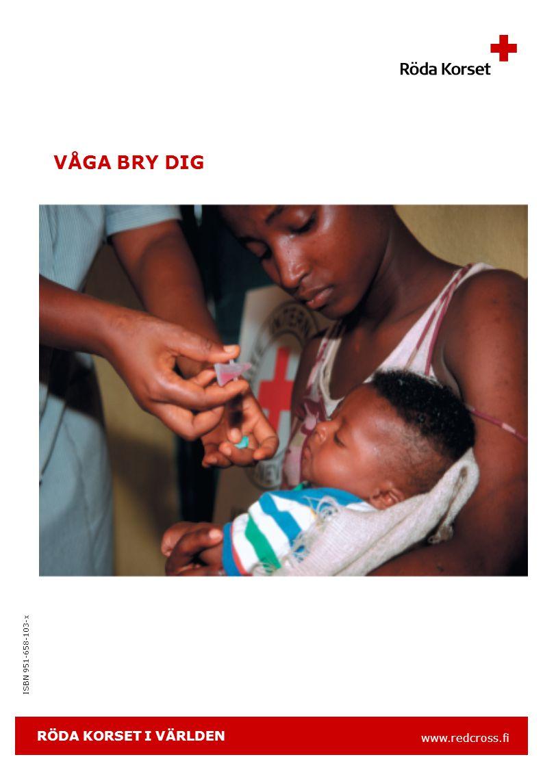 www.redcross.fi ISBN 951-658-103-x VÅGA BRY DIG RÖDA KORSET I VÄRLDEN