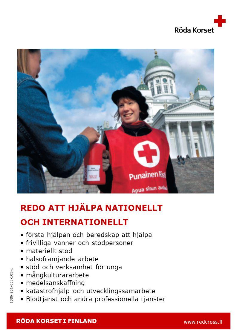 www.redcross.fi ISBN 951-658-103-x REDO ATT HJÄLPA NATIONELLT OCH INTERNATIONELLT första hjälpen och beredskap att hjälpa frivilliga vänner och stödpersoner materiellt stöd hälsofrämjande arbete stöd och verksamhet för unga mångkulturararbete medelsanskaffning katastrofhjälp och utvecklingssamarbete Blodtjänst och andra professionella tjänster RÖDA KORSET I FINLAND