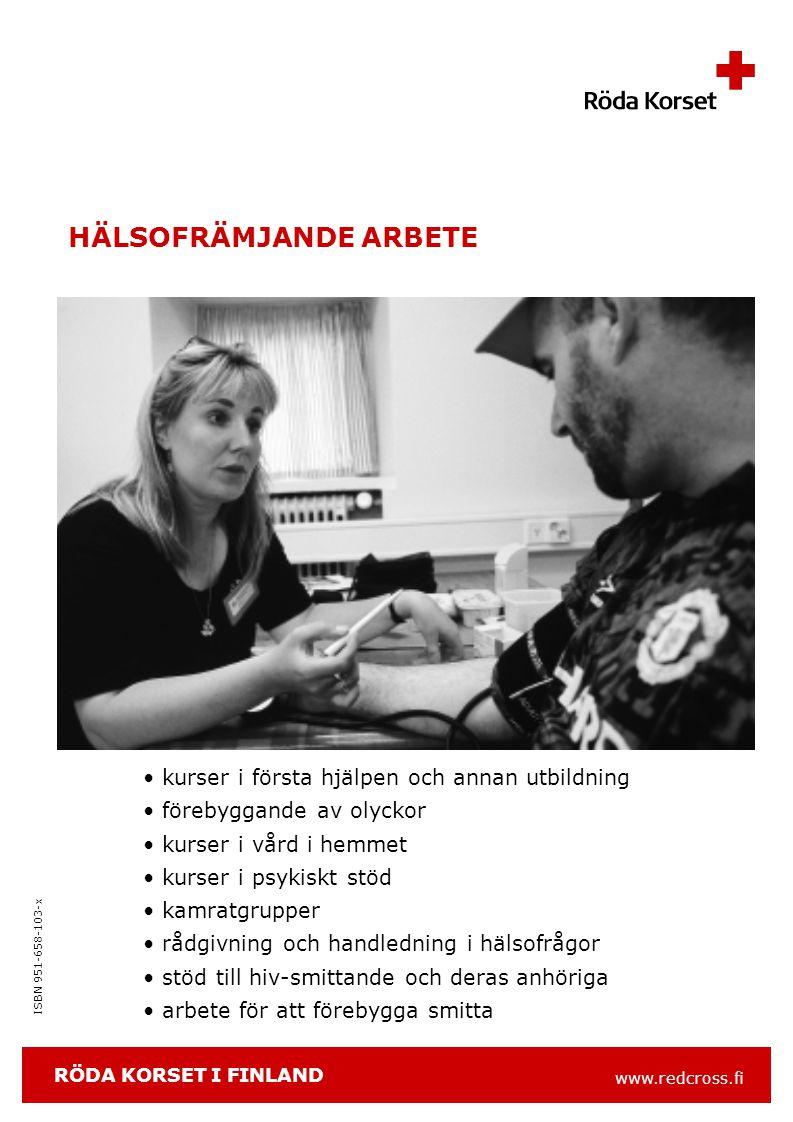 www.redcross.fi ISBN 951-658-103-x HÄLSOFRÄMJANDE ARBETE kurser i första hjälpen och annan utbildning förebyggande av olyckor kurser i vård i hemmet kurser i psykiskt stöd kamratgrupper rådgivning och handledning i hälsofrågor stöd till hiv-smittande och deras anhöriga arbete för att förebygga smitta RÖDA KORSET I FINLAND