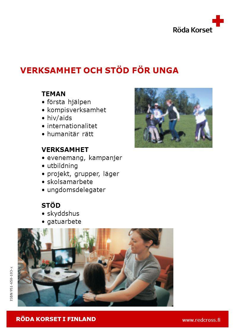 www.redcross.fi ISBN 951-658-103-x VERKSAMHET OCH STÖD FÖR UNGA TEMAN första hjälpen kompisverksamhet hiv/aids internationalitet humanitär rätt VERKSAMHET evenemang, kampanjer utbildning projekt, grupper, läger skolsamarbete ungdomsdelegater STÖD skyddshus gatuarbete RÖDA KORSET I FINLAND