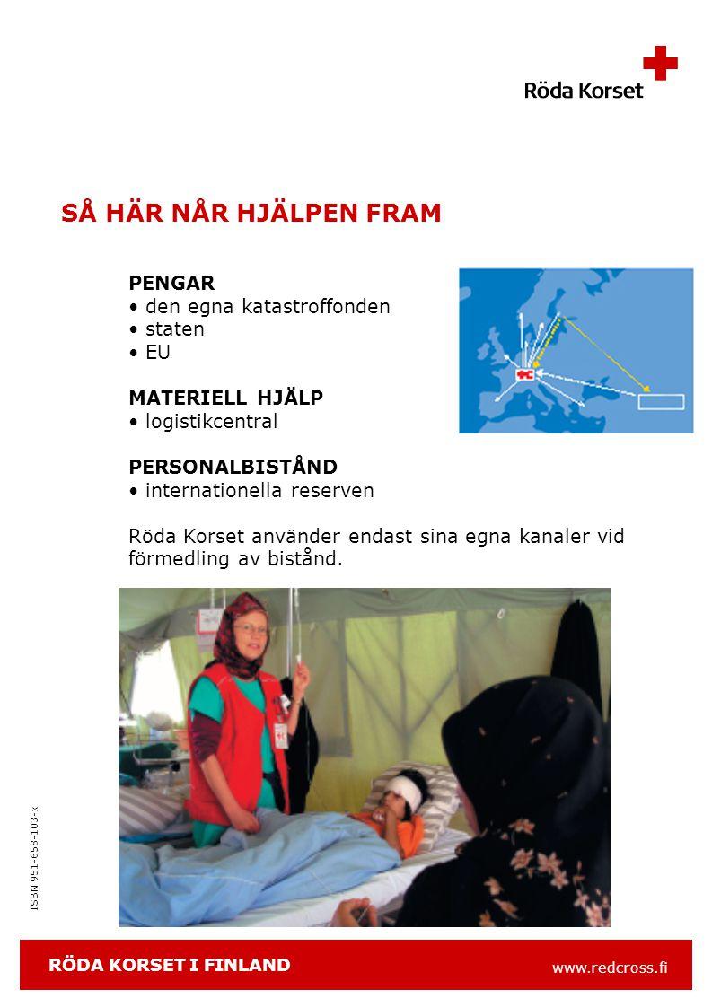 www.redcross.fi ISBN 951-658-103-x SÅ HÄR NÅR HJÄLPEN FRAM PENGAR den egna katastroffonden staten EU MATERIELL HJÄLP logistikcentral PERSONALBISTÅND internationella reserven Röda Korset använder endast sina egna kanaler vid förmedling av bistånd.