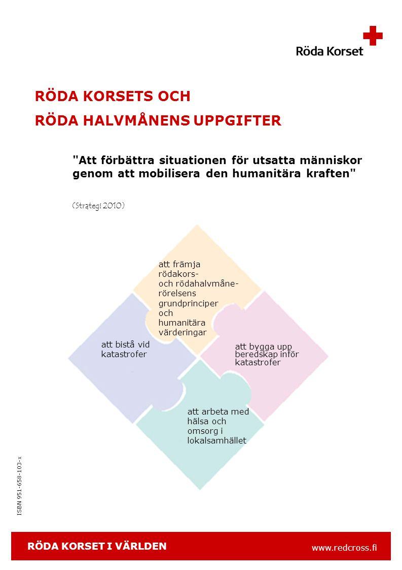 www.redcross.fi ISBN 951-658-103-x RÖDA KORSETS OCH RÖDA HALVMÅNENS UPPGIFTER Att förbättra situationen för utsatta människor genom att mobilisera den humanitära kraften att främja rödakors- och rödahalvmåne- rörelsens grundprinciper och humanitära värderingar att bygga upp beredskap inför katastrofer att bistå vid katastrofer att arbeta med hälsa och omsorg i lokalsamhället (Strategi 2010) RÖDA KORSET I VÄRLDEN