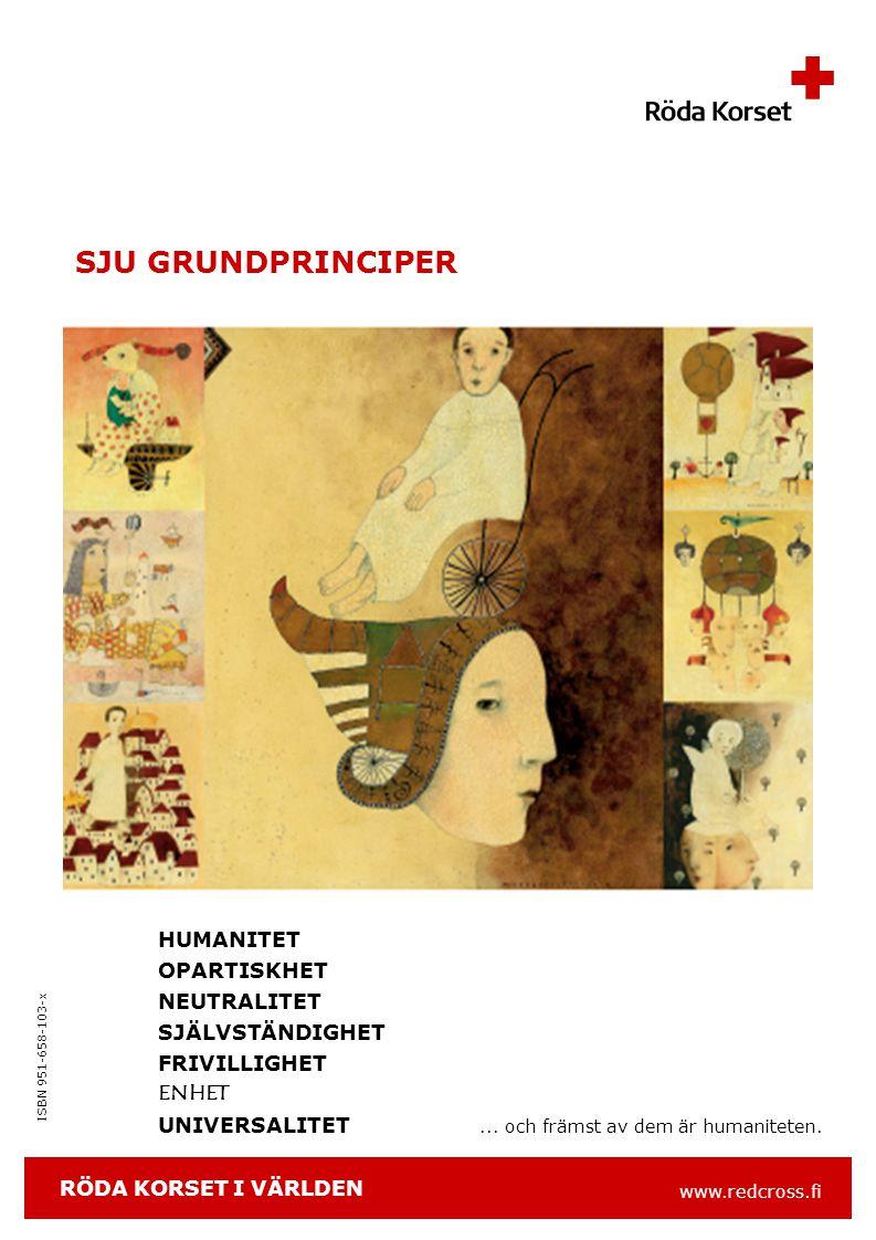 www.redcross.fi ISBN 951-658-103-x SJU GRUNDPRINCIPER HUMANITET OPARTISKHET NEUTRALITET SJÄLVSTÄNDIGHET FRIVILLIGHET ENHET UNIVERSALITET...
