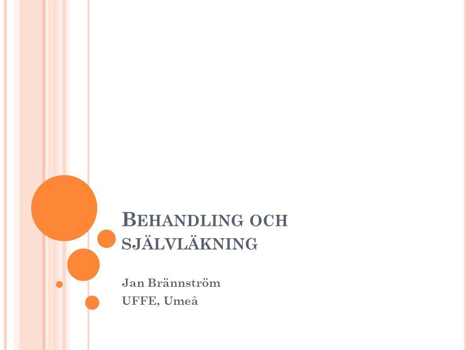 B EHANDLING OCH SJÄLVLÄKNING Jan Brännström UFFE, Umeå
