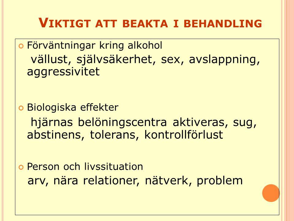 V IKTIGT ATT BEAKTA I BEHANDLING Förväntningar kring alkohol vällust, självsäkerhet, sex, avslappning, aggressivitet Biologiska effekter hjärnas belön