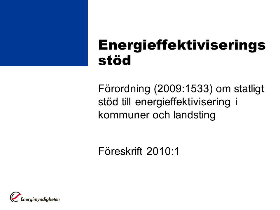 Energieffektiviserings stöd Förordning (2009:1533) om statligt stöd till energieffektivisering i kommuner och landsting Föreskrift 2010:1