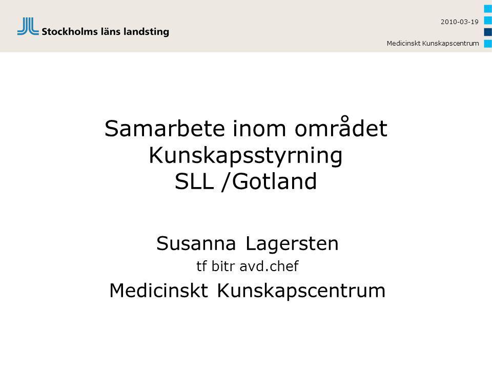 Medicinskt Kunskapscentrum 2010-03-19 Samarbete inom området Kunskapsstyrning SLL /Gotland Susanna Lagersten tf bitr avd.chef Medicinskt Kunskapscentr