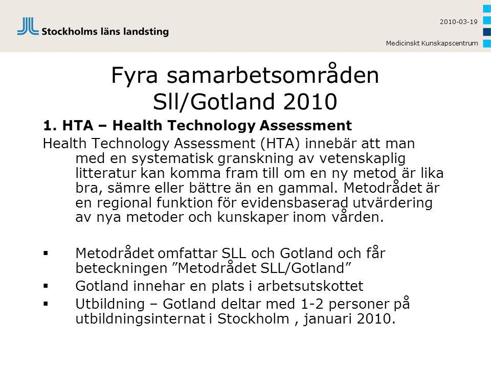 Medicinskt Kunskapscentrum 2010-03-19 Fyra samarbetsområden Sll/Gotland 2010 1. HTA – Health Technology Assessment Health Technology Assessment (HTA)