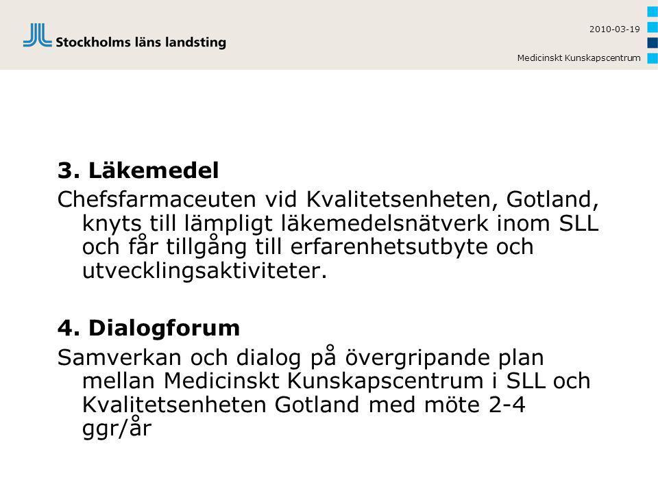 Medicinskt Kunskapscentrum 2010-03-19 3. Läkemedel Chefsfarmaceuten vid Kvalitetsenheten, Gotland, knyts till lämpligt läkemedelsnätverk inom SLL och