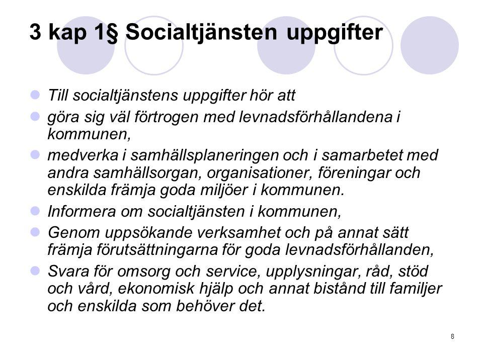 8 3 kap 1§ Socialtjänsten uppgifter Till socialtjänstens uppgifter hör att göra sig väl förtrogen med levnadsförhållandena i kommunen, medverka i samh