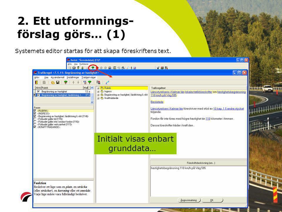 2.Ett utformnings- förslag görs… (1) Systemets editor startas för att skapa föreskriftens text.